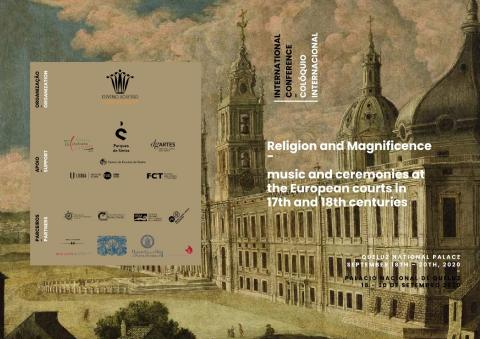 COLÓQUIO INTERNACIONAL: RELIGION AND MAGNIFICENCE - MUSIC AND CEREMONIES AT THE EUROPEAN COURTS IN 17th AND 18th CENTURIES